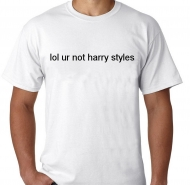 Kaos lol ur not harry styles