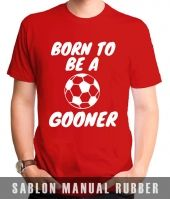 Kaos Sablon Born To Be A Gooner Arsenal