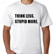 Kaos Think Less Stupid More.